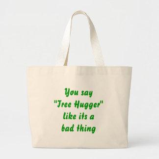 Tree hugger is a good thing jumbo tote bag