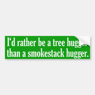 Tree Hugger Not A Smokestack Hugger Bumper Sticker