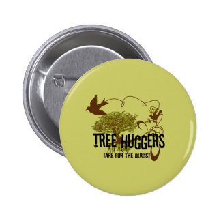Tree Huggers Are For the Birds 6 Cm Round Badge