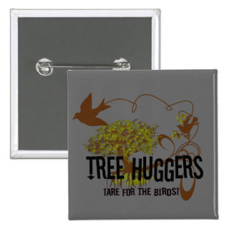Tree Huggers Are For the Birds 15 Cm Square Badge
