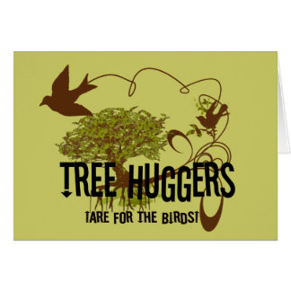 Tree Huggers Are For the Birds Greeting Card