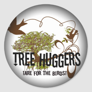 Tree Huggers Are For the Birds Round Sticker