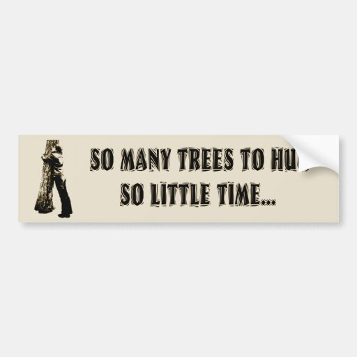 Tree huggers unite! bumper stickers