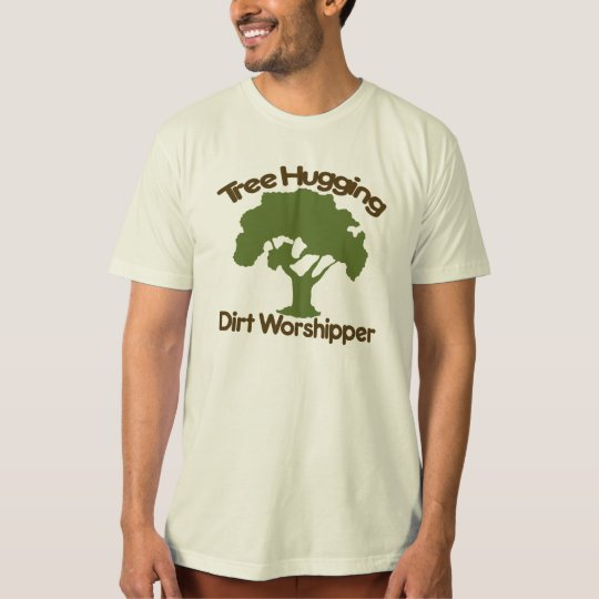 Tree hugging dirt worshiper T-Shirt