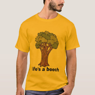 Tree, life's a beech T-Shirt