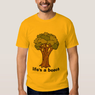 Tree, life's a beech tee shirt
