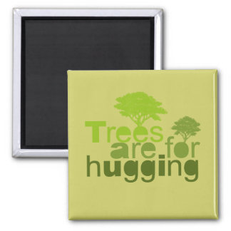 Trees are for  hugging square magnet