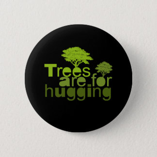 Trees are for hugging T-shirt / Earth Day T-shirt 6 Cm Round Badge