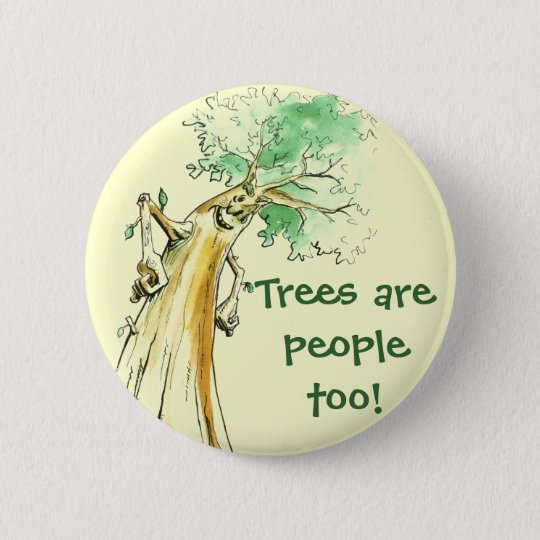 Trees are people too! 6 cm round badge