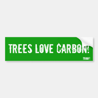 Trees LOVE carbon! Bumper Sticker
