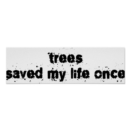 Trees Saved My Life Once Posters