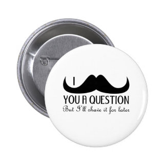 Trendy and cool I mustache you a question 6 Cm Round Badge