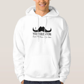 Trendy and cool I mustache you a question Hoodie