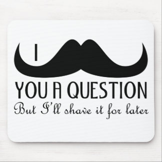 Trendy and cool I mustache you a question Mouse Mat