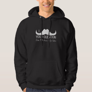 Trendy and cool White I mustache you a question Hoodie