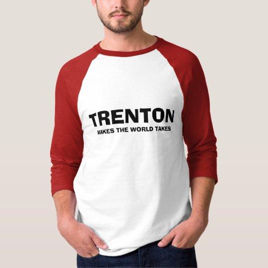 TRENTON, MAKES THE WORLD TAKES T-Shirt