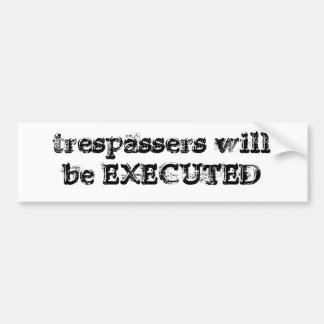TRESPASSERS WILL BE EXECUTED BUMPER STICKER