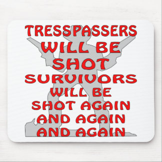 Trespassers Will Be Shot And Shot Again Mouse Pad