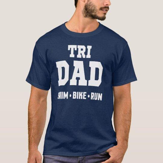 Tri Dad  Swim Bike Run Triathlon T-Shirt
