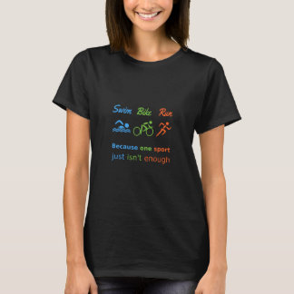 Triathlon sports quote swim bike run T-Shirt