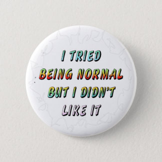 tried being normal 6 cm round badge