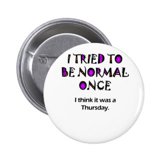 Tried being normal once 6 cm round badge
