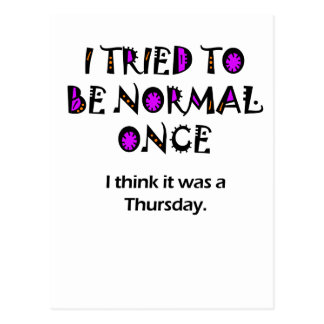 Tried being normal once postcard