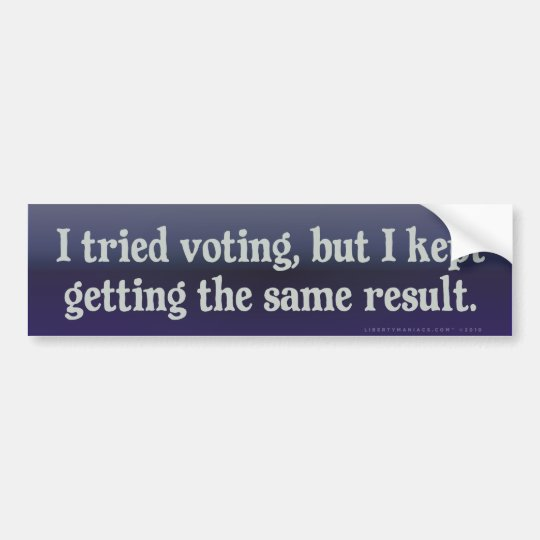Tried Voting, Same Result Bumper Sticker