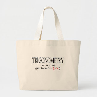 Trigonometry _ is fun _ you know I'm right Large Tote Bag