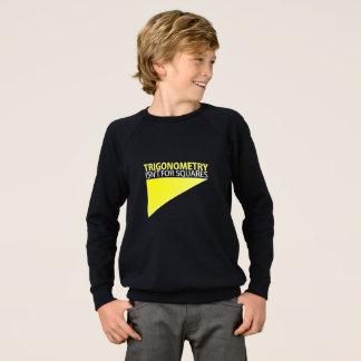 TRIGONOMETRY;  Isn't for squares Sweatshirt
