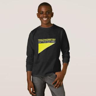 TRIGONOMETRY;  Isn't for squares T-Shirt