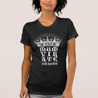 TRIMUMVIRATE hath spoken! (reversed) T-Shirt