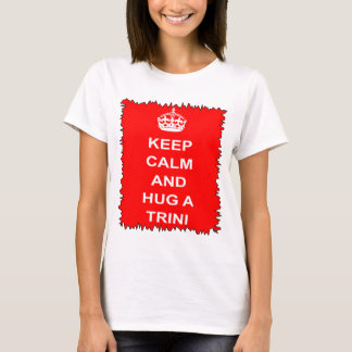 Trinidad and Tobago Keep Calm And Hug A Trini T-Shirt