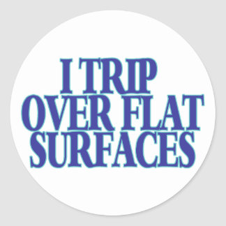 Trip Over Flat Surfaces Classic Round Sticker