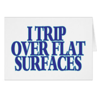 Trip Over Flat Surfaces Greeting Card