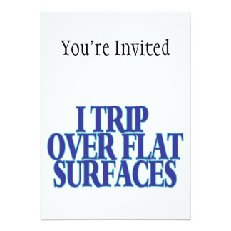 Trip Over Flat Surfaces 5x7 Paper Invitation Card