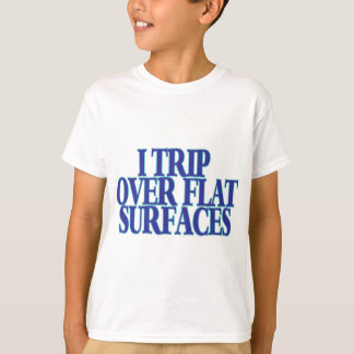 Trip Over Flat Surfaces T-Shirt