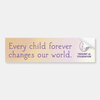 Trisomy 18 Foundation Quote - Bumper Sticker