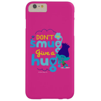 Trolls | Branch - Don't be Smug, Give a Hug Barely There iPhone 6 Plus Case