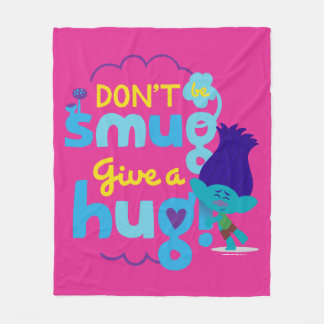 Trolls | Branch - Don't be Smug, Give a Hug Fleece Blanket