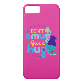 Trolls | Branch - Don't be Smug, Give a Hug iPhone 7 Case
