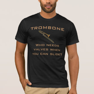 Trombone:  Who Needs Valves? T-shirt