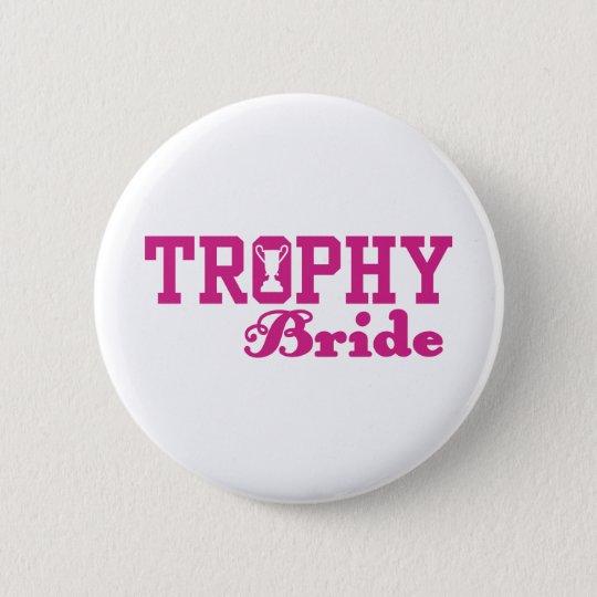 Trophy Bride 6 Cm Round Badge