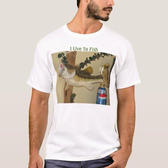 Trophy Fish&Trophy, I Live To Fish T-Shirt