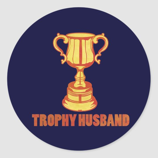 Trophy Husband, funny+mens+gifts Classic Round Sticker