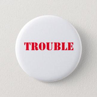 trouble 6 cm round badge