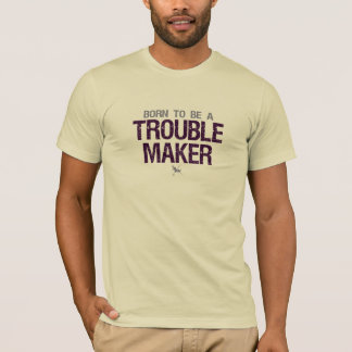 Trouble Maker shirt - choose style & color
