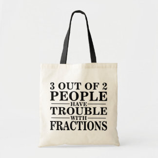 Trouble With Fractions Budget Tote Bag