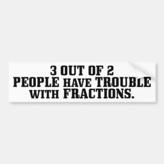 Trouble With Fractions Bumper Stickers