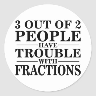 Trouble With Fractions Classic Round Sticker